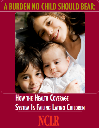 A Burden No Child Should Bear: How the Health Coverage System Is Failing Latino Children