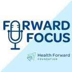 Forward Focus podcast paints picture of health equity